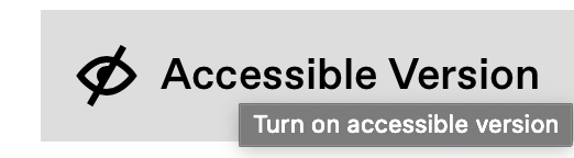 Eye icon and Text saying Accessible version, Turn on accessible version
